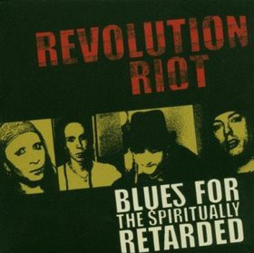 Revolution Riot - Blues for the Spiritually Retarded